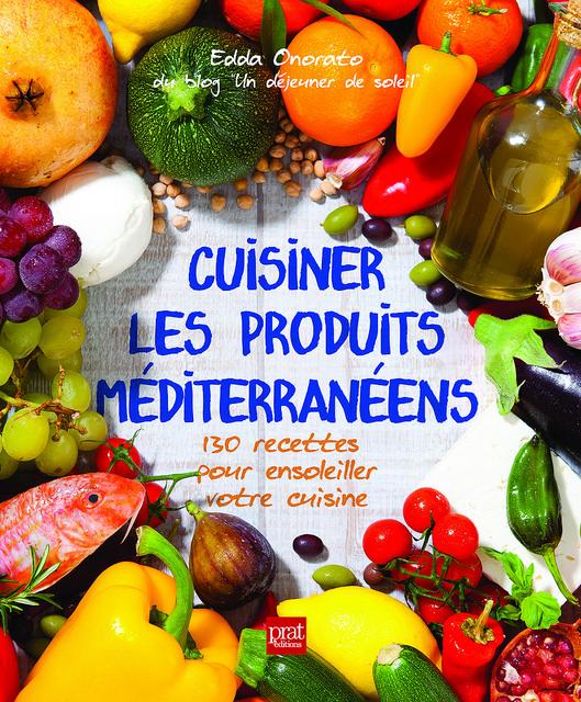 Mon livre Cuisiner les produits méditerranéens. Sortie le 13 mai 2014